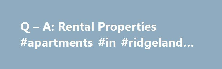 Q – A: Rental Properties #apartments #in #ridgeland #ms http://apartment.remmont.com/q-a-rental-properties-apartments-in-ridgeland-ms/  #find rental homes # Questions Answers: Rental Properties Ask Questions Have a Question?Ask our community. Offer Answers Share knowledge and help others. Rate Solutions Promote the best answers and contributors. The Homes.com Question & Answer section is an online community where you can discuss all topics related to real estate. Share your experience or…