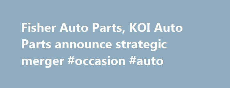 Fisher Auto Parts, KOI Auto Parts announce strategic merger #occasion #auto http://india.remmont.com/fisher-auto-parts-koi-auto-parts-announce-strategic-merger-occasion-auto/  #fisher auto parts # Fisher Auto Parts, KOI Auto Parts announce strategic merger Want more. Enjoy a free subscription to Aftermarket Business World magazine to get the latest news in the Automotive Aftermarket Industry. Click here to start you subscription today. KOI began in 1946 and currently has 72 locations with…