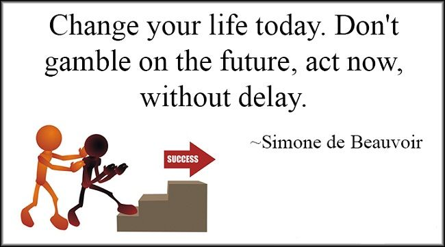 Change your life today. Don't gamble on the future, act now, without delay. - Simone de Beauvoir http://www.networkmarketingpaysmebig.com/