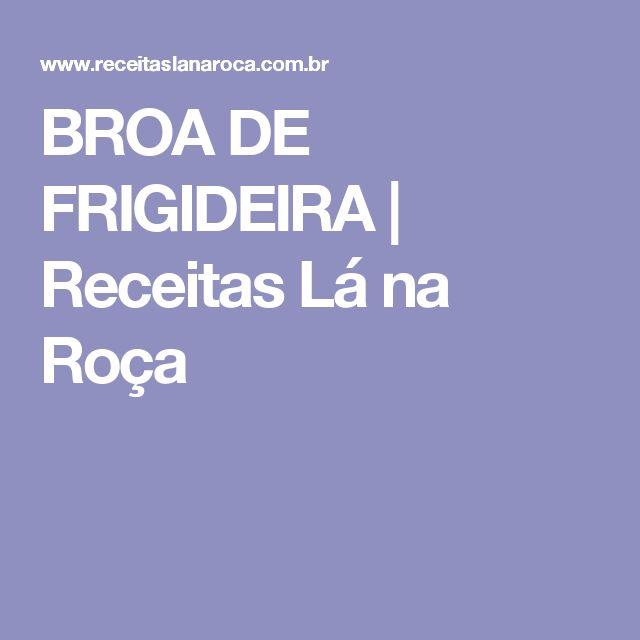 BROA DE FRIGIDEIRA | Receitas Lá na Roça
