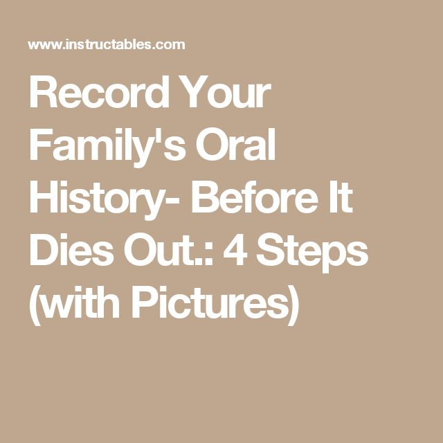 Record Your Family's Oral History- Before It Dies Out.: 4 Steps (with Pictures)