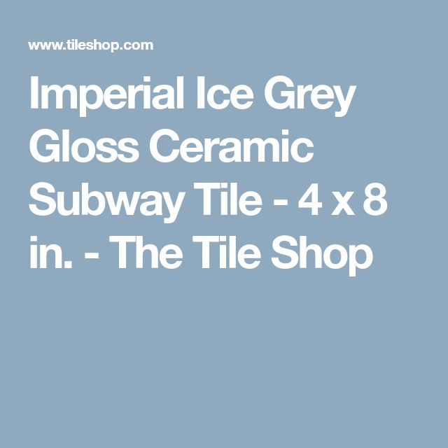 Imperial Ice Grey Gloss Ceramic Subway Tile - 4 x 8 in. - The Tile Shop