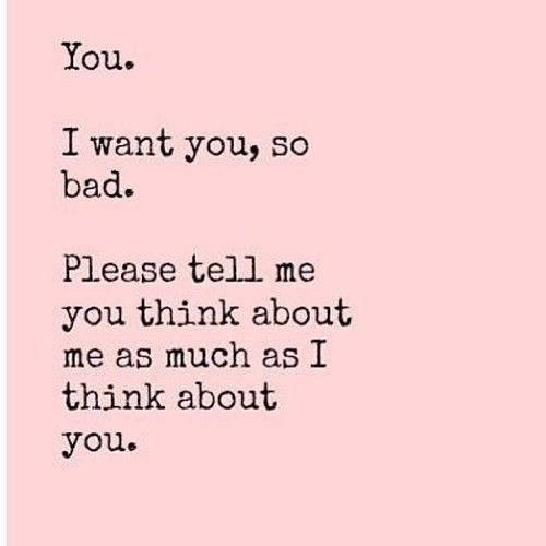 I Really Want You Quotes: You. I Want You, S Bad. Please Tell Me You Think About Me