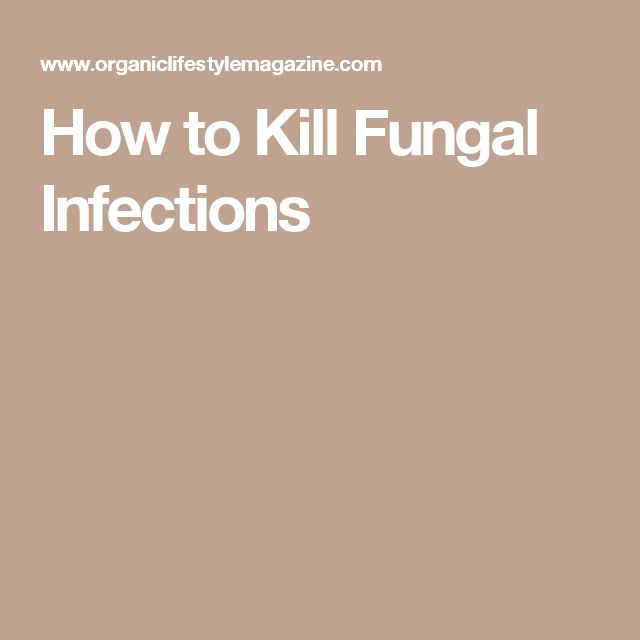 How to Kill Fungal Infections