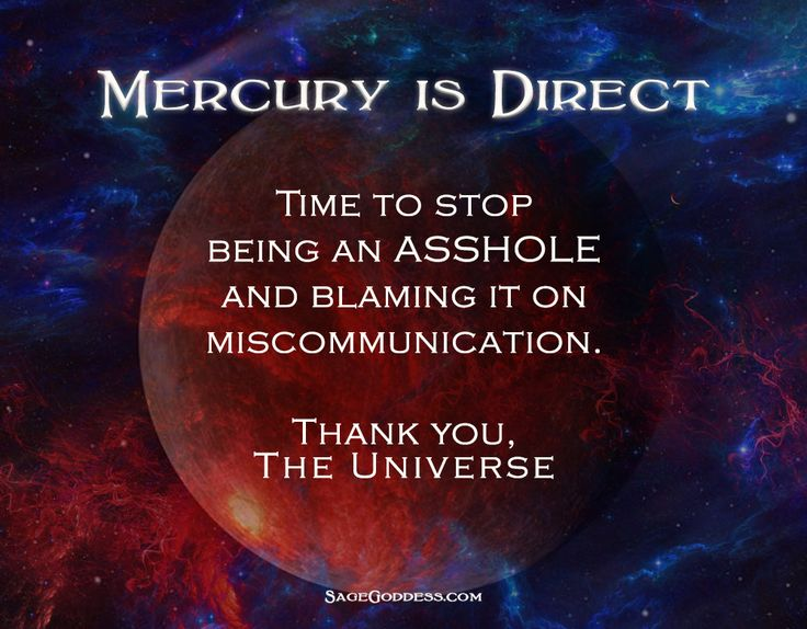We can now breathe a collective sigh of relief - Mercury is direct once again. The shadow remains until about May 20th, but it's safe to say that we should now hold ourselves fully accountable for any miscommunication that occurs.