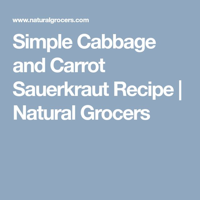 Simple Cabbage and Carrot Sauerkraut Recipe | Natural Grocers