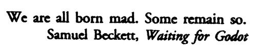 We are all born mad.  Some remain so./ - Samuel Beckett, 'Waiting for Godot' | #quote