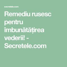 Remediu rusesc pentru îmbunătățirea vederii! - Secretele.com