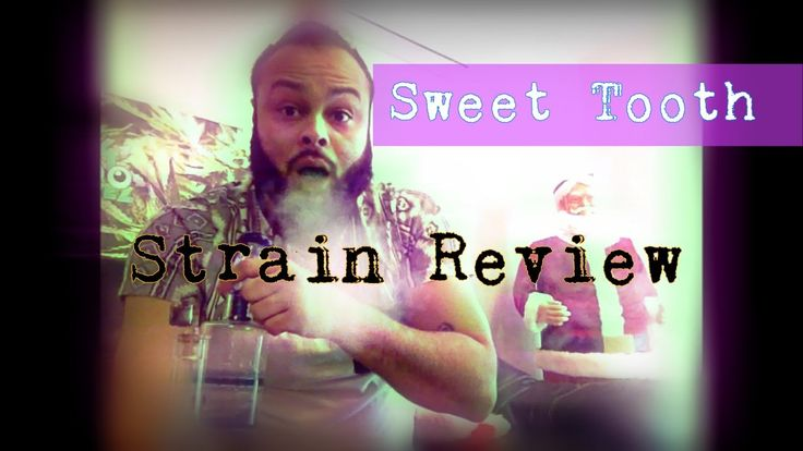 STRAIN REVIEW: PART 1 of 2: SWEET TOOTH SHATTER