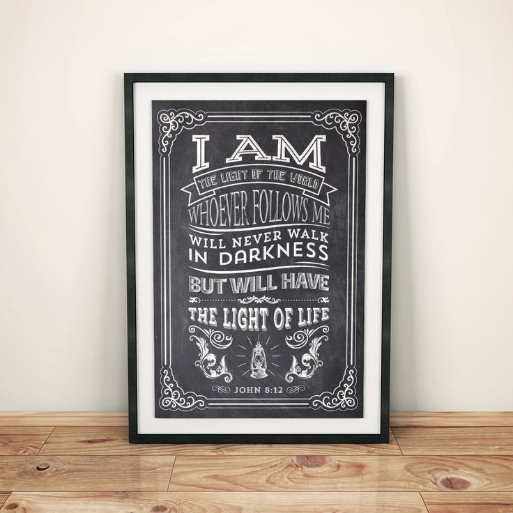 """A beautiful christian typography poster. """"I am the light of the world. Whoever follows me will never walk in darkness, but will have the light of life. - John 8:12"""""""