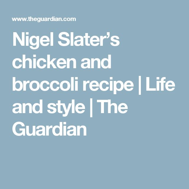Nigel Slater's chicken and broccoli recipe | Life and style | The Guardian