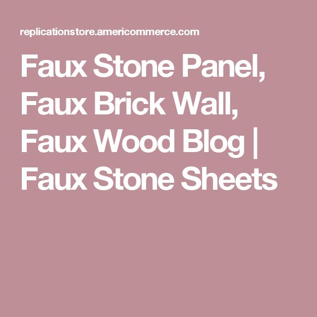 Faux Stone Panel, Faux Brick Wall, Faux Wood Blog | Faux Stone Sheets
