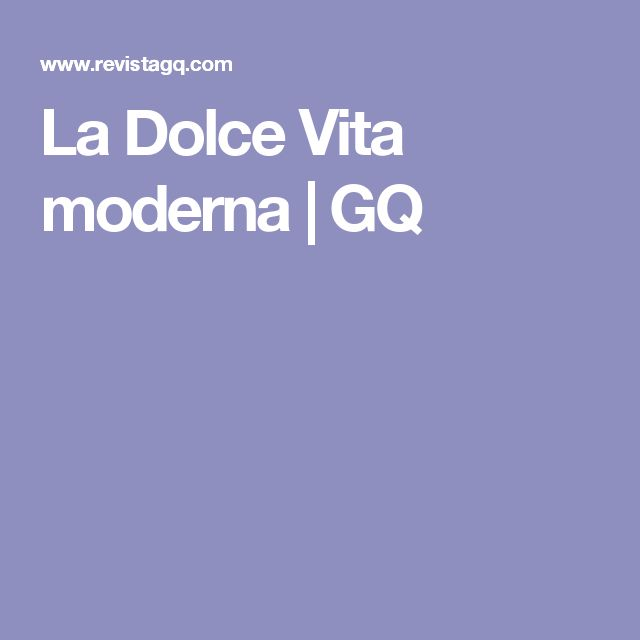 La Dolce Vita moderna | GQ