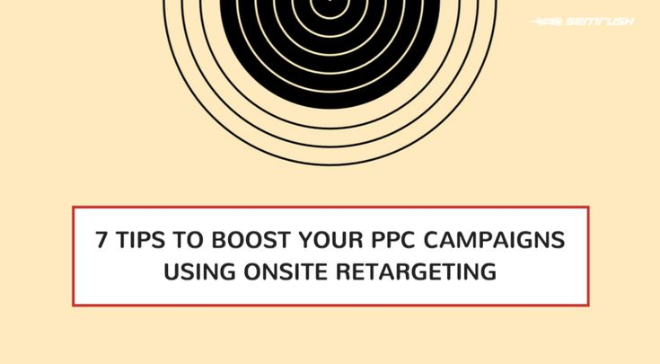 7 Tips To Boost Your PPC Campaigns Using Onsite Retargeting - SEMrush Blog