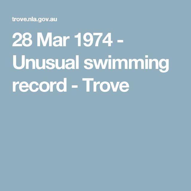 28 Mar 1974 - Unusual swimming record - Trove