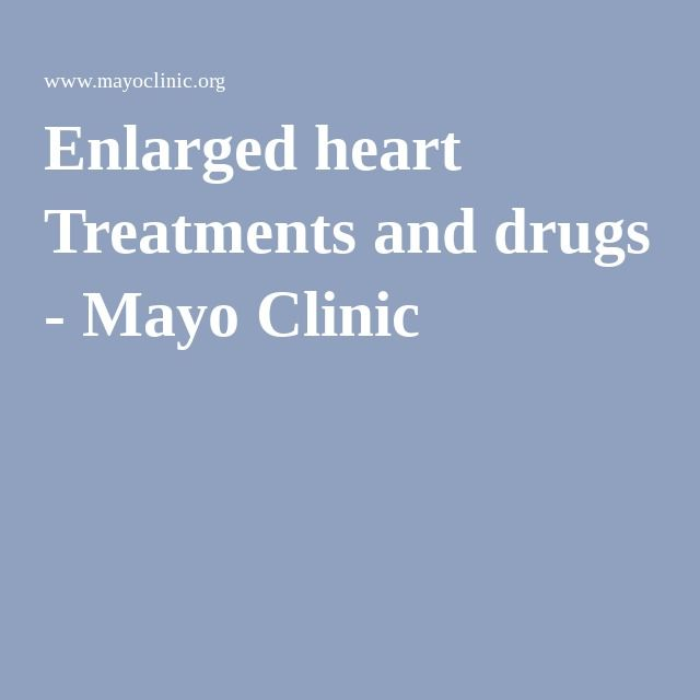 Enlarged heart Treatments and drugs - Mayo Clinic