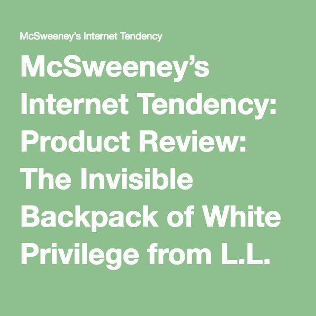 McSweeney's Internet Tendency: Product Review: The Invisible Backpack of White Privilege from L.L. Bean