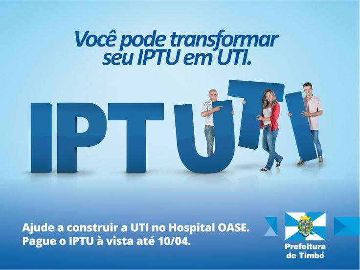 Se você pagar o #IPTU à vista, a Prefeitura de #Timbó vai destinar 10% para construção da #UTI no Hospital #OASE. Compartilhe essa ideia.