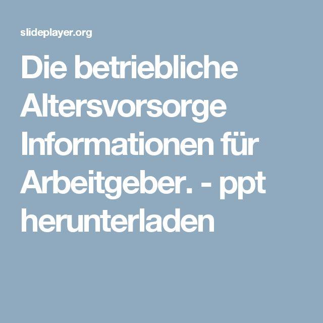Die betriebliche Altersvorsorge Informationen für Arbeitgeber. - ppt herunterladen