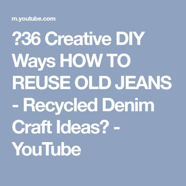 ❤36 Creative DIY Ways HOW TO REUSE OLD JEANS - Recycled Denim Craft Ideas❤ - YouTube