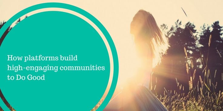 Platforms are evolving to high-engaging communities of like-minded people. See how GoFundMe, DonorsChoose and GlobalOwls build communities with a high social impact.