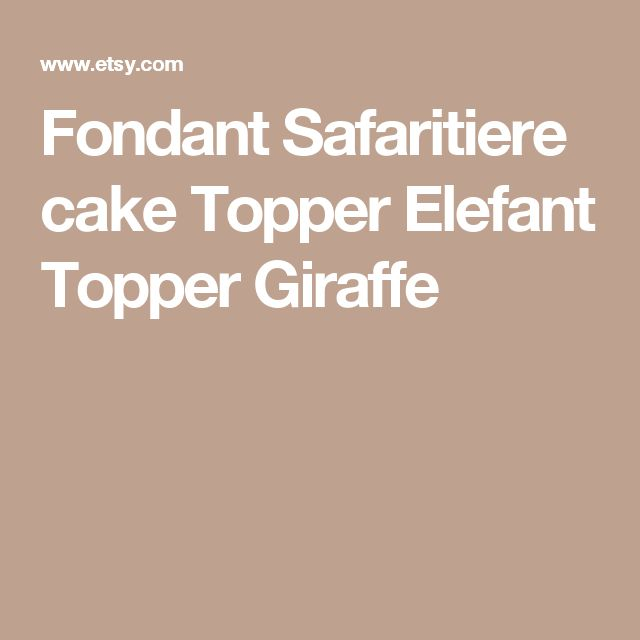 Fondant Safaritiere cake Topper Elefant Topper Giraffe