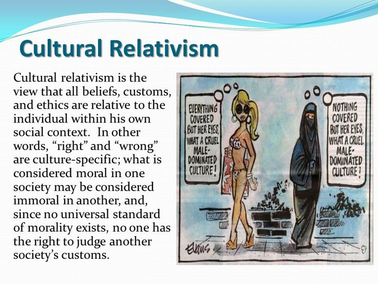 understanding cultural relativism Cultural relativism is the idea that a person's beliefs, values, and practices should  be  people generally understand moral relativism to mean that there are no.