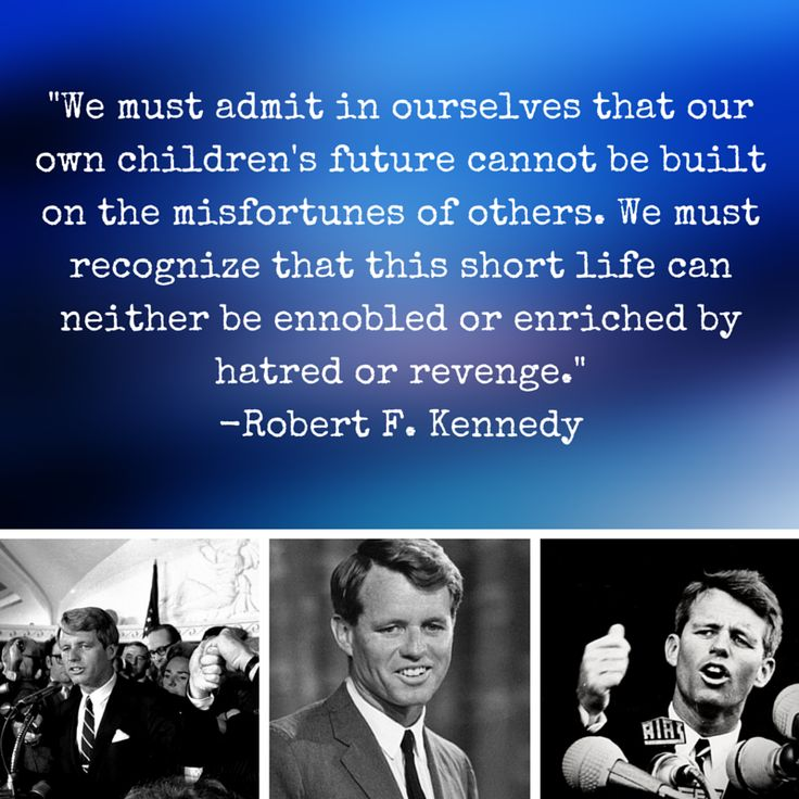 We must admit in ourselves that our own children's future cannot be built on the misfortunes of others. We must recognise that this short life can neither be ennobled or enriched by hatred or revenge ♫ Robert. F. Kennedy ☼ Cory Booker (@CoryBooker) | Twitter