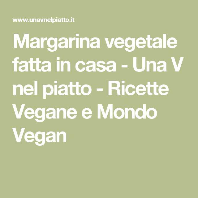 Margarina vegetale fatta in casa - Una V nel piatto - Ricette Vegane e Mondo Vegan