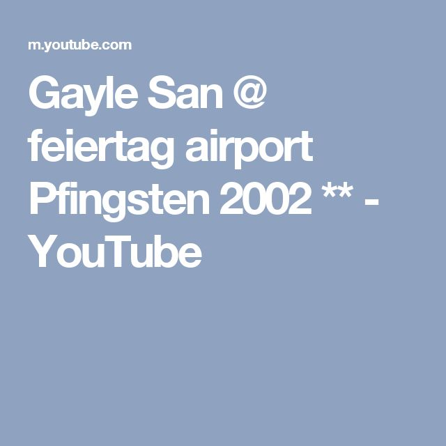 Gayle San @ feiertag airport Pfingsten 2002 ** - YouTube