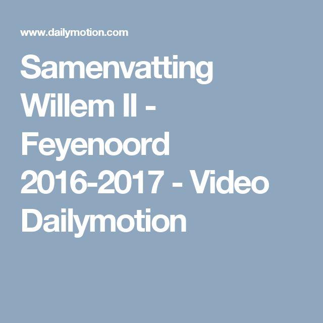 Samenvatting Willem II - Feyenoord 2016-2017 - Video Dailymotion
