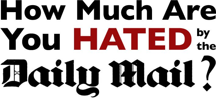 How much are you hated by the Daily Mail?