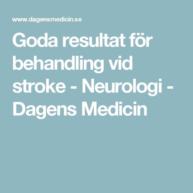 Goda resultat för behandling vid stroke - Neurologi - Dagens Medicin