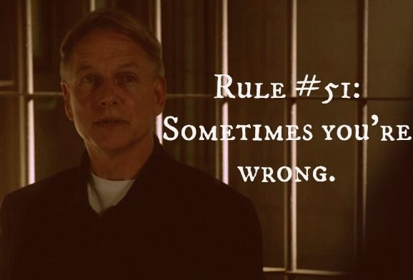 Gibbs' Rule #51: Sometimes you're wrong GIBBS is never wrong!