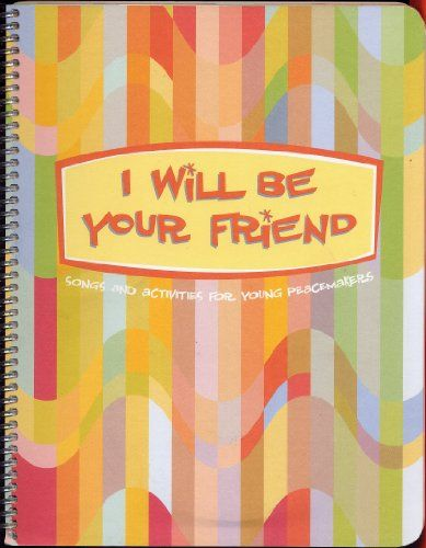 I Will be Your Friend: Songs and Activities for Young Peacemakers (2005 Softcover with spiral binding, CD in pocket inside front cover Southern Poverty Law Center AL) by Southern Poverty Law Center