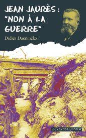 Jean Jaurès : non à la guerre ! Didier DAENINCKX  - collection : Ceux qui ont dit non - Dès 12 ans, Adolescent - http://www.actes-sud-junior.fr/9782742785155-l-didier-daeninckx-jean-jaures-non-a-la-guerre.htm