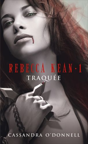Vente Livre : Rebecca Kean, tome 1 : Traquée  - Cassandra O'Donnell
