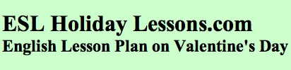 http://www.eslholidaylessons.com/02/valentines_day.html Lesson Plan