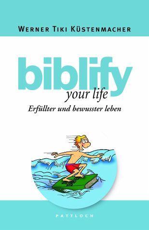 biblify your life - Küstenmacher, Werner 'Tiki'