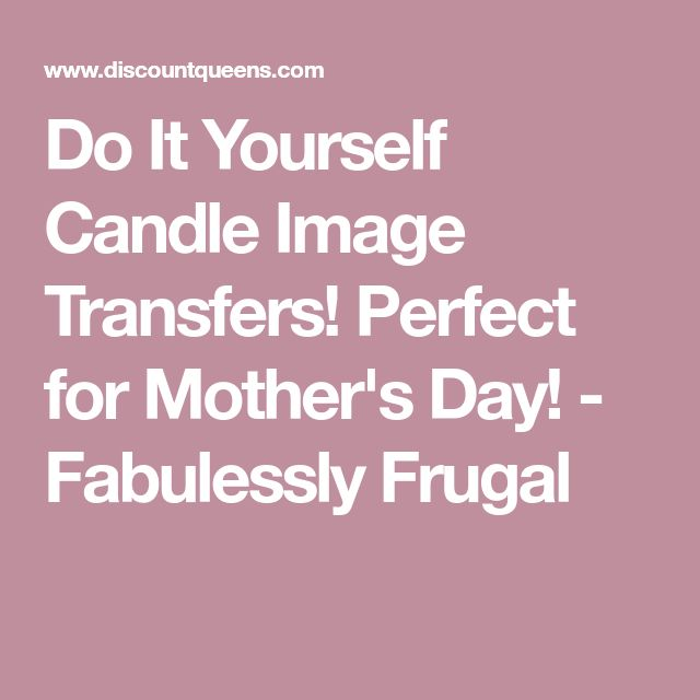 Do It Yourself Candle Image Transfers! Perfect for Mother's Day! - Fabulessly Frugal
