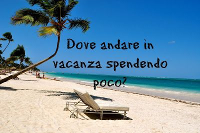 Affari Miei: Dove andare in vacanza spendendo poco a luglio e a...