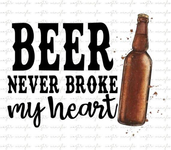 Beer Never Broke My Heart Png File Sublimation File Instant Download Song Lyric Luke Combs My Heart Is Breaking Diy Beer Pong Table Diy Prints