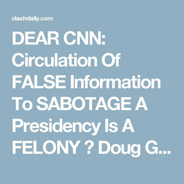 DEAR CNN: Circulation Of FALSE Information To SABOTAGE A Presidency Is A FELONY ⋆ Doug Giles ⋆ #ClashDaily