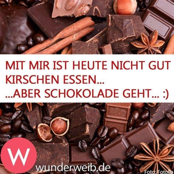 Mit mir ist heute nicht gut Kirschen essen...  ... aber Schokolade geht...