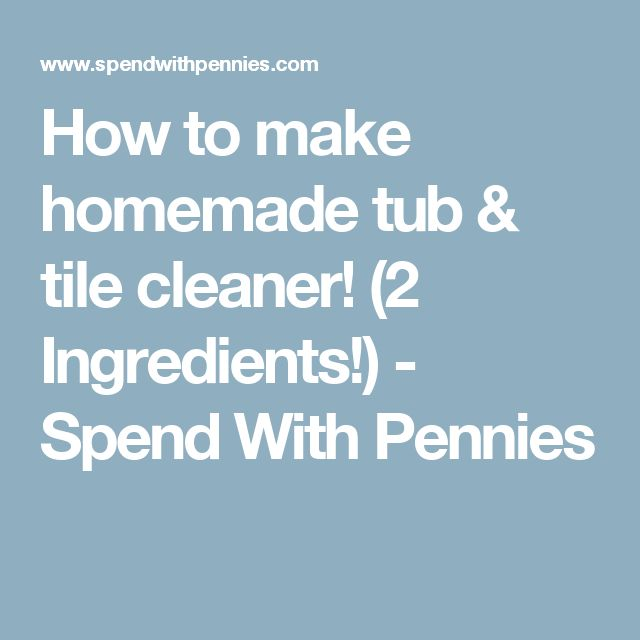 How to make homemade tub & tile cleaner! (2 Ingredients!) - Spend With Pennies