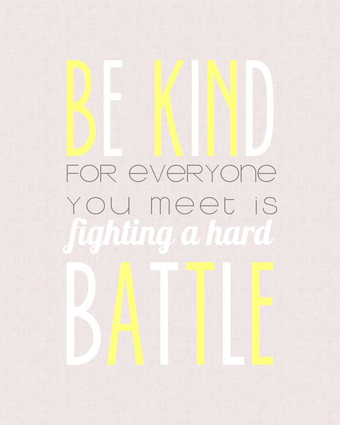 Be Kind for everyone you meet is fighting a hard battle -FREE PRINTABLE - support American Foundation for Suicide Prevention
