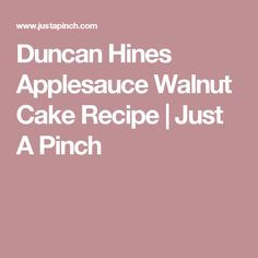 Duncan Hines Applesauce Walnut Cake Recipe | Just A Pinch