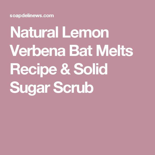 Natural Lemon Verbena Bat Melts Recipe & Solid Sugar Scrub
