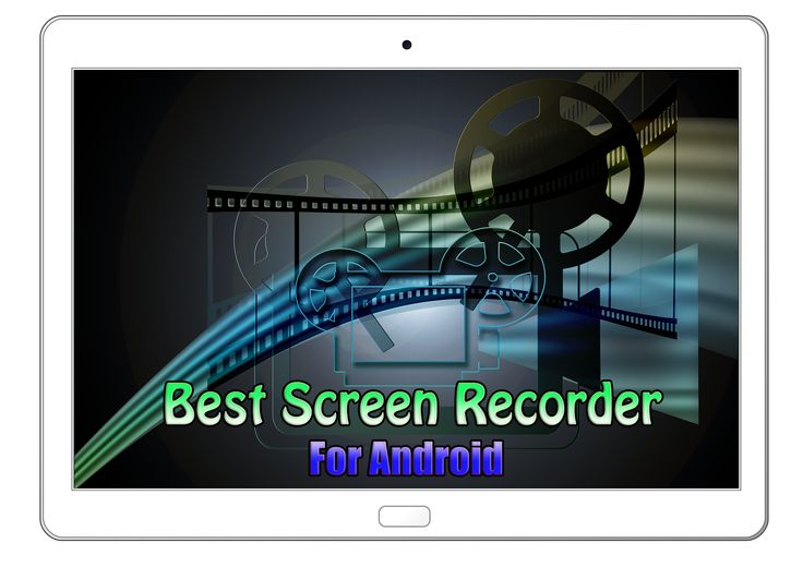 5 Best Screen Recorder For Android – 2017