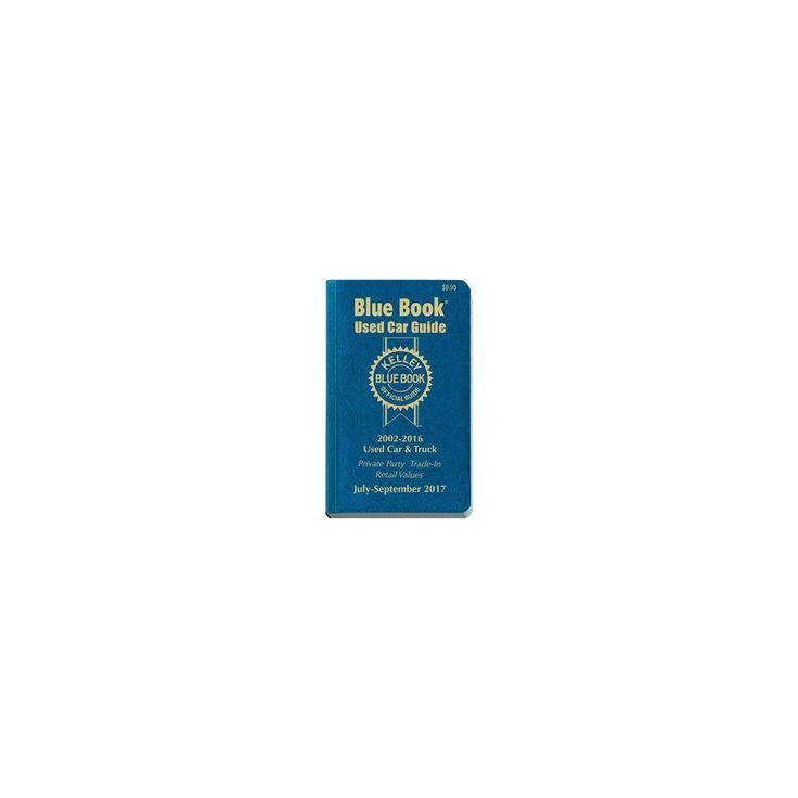 Kelley Blue Book Used Car Guide July-September 2017 : Consumer Edition: 2002-2016 Models (Vol 24)